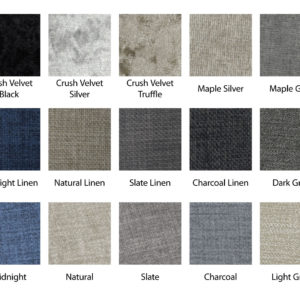 A selection of fabrics/colours including crushed velvet black, crushed velvet silver, crush velvet truffle, maple silver, maple grey, midnight linen, natural linen, slate linen, charcoal linen, dark grey, midnight, natural, slate, charcoal and light grey